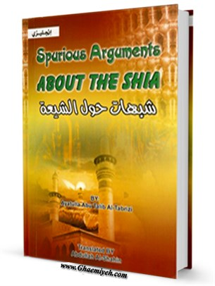 SPURIOUS ARGUMENTS ABOUT THE SHIA