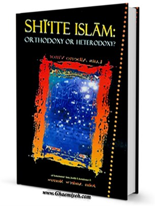 SHIITE ISLAM:ORTHODOXY OR HETERODOXY?