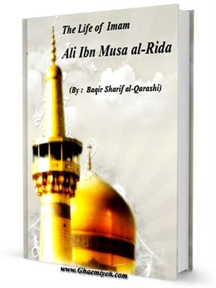 The life of Imam 'Ali Bin Musa al-Rida