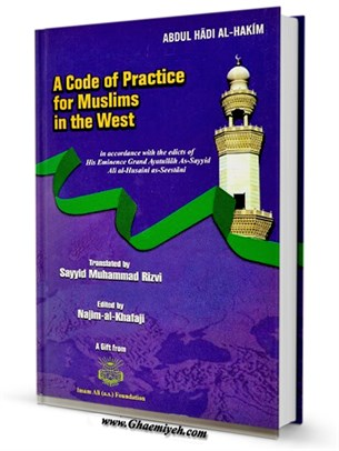 A code of practice for Muslims in the West: in accordance with the edicts of Ayatullah al-udhma As-Sayyid Ali al-Husaini -Seestani