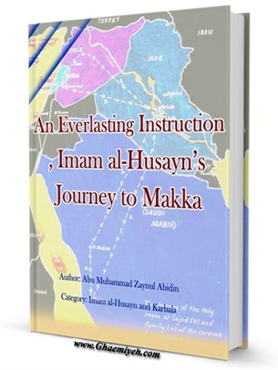 An Everlasting Instruction, Imam al-Husayn's Journey to Makka