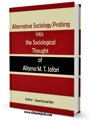 Alternative Sociology Probing into the Sociological Thought of Allama M. T. Jafari