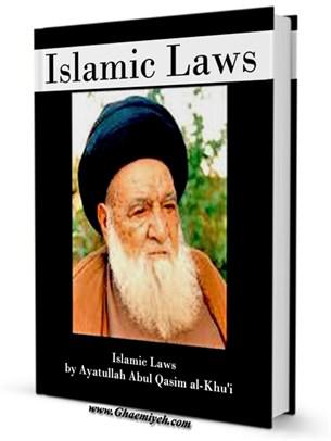 Islamic Laws by Ayatullah Abul Qasim al-Khu'i