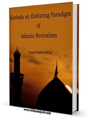 Karbala an Enduring Paradigm of Islamic Revivalism