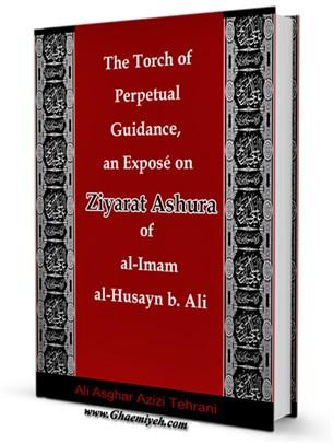 The Torch of Perpetual Guidance, an Exposé on Ziyarat Ashura of al-Imam al-Husayn b. Ali