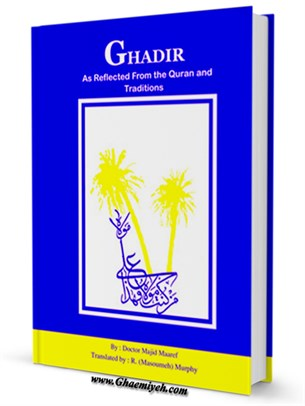 GHADIR As Reflected from the Quran and Traditions