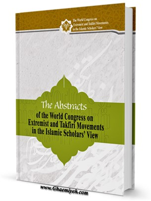 The Abstracts of the World Congress on Extremist and Takfiri Movements in the Islamic Scholars View