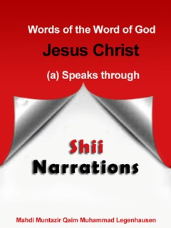 Words of the Word of God Jesus Christ (a) Speaks through Shii Narrations
