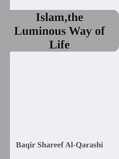 Islam the Luminous Way of Life