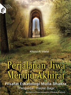 Perjalanan Jiwa Menuju Akhirat Filsafat Eskatologi Mulla Sadra